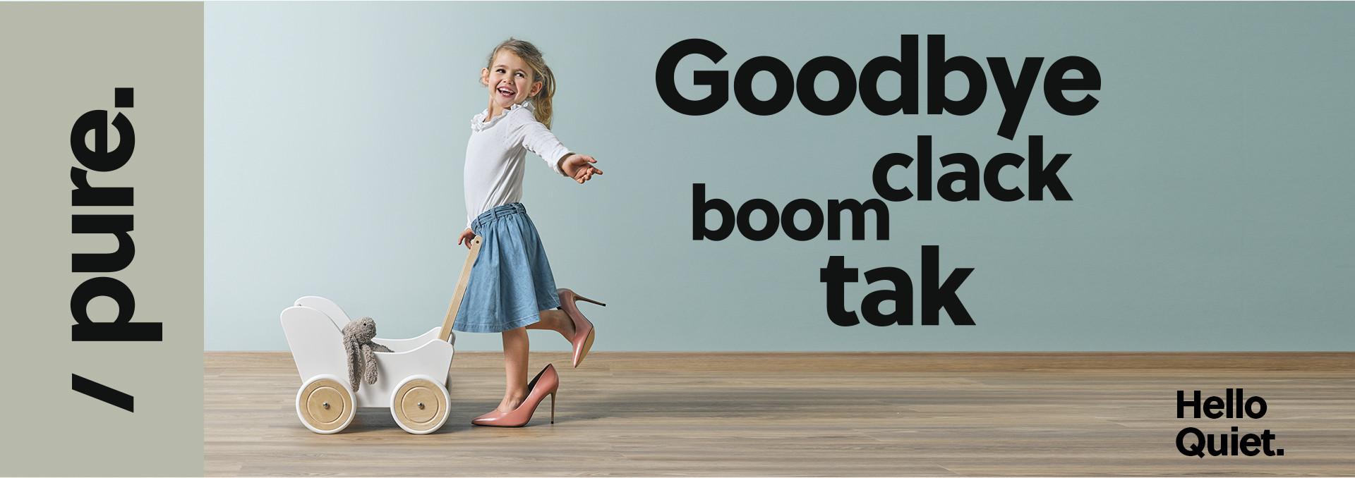 Banner kind op hakken, Goodbye clack boom tak, Hello quiet